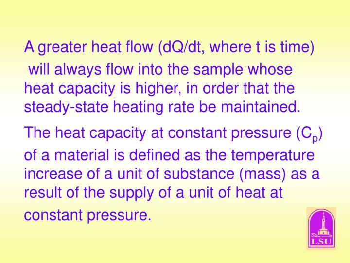 A greater heat flow (dQ/dt, where t is time)