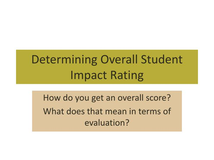 Determining Overall Student Impact Rating