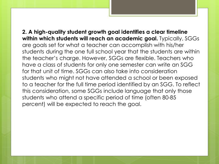 2. A high-quality student growth goal identifies a clear timeline within which students will reach an academic goal.
