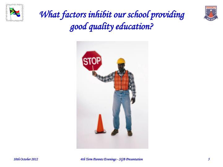 What factors inhibit our school providing