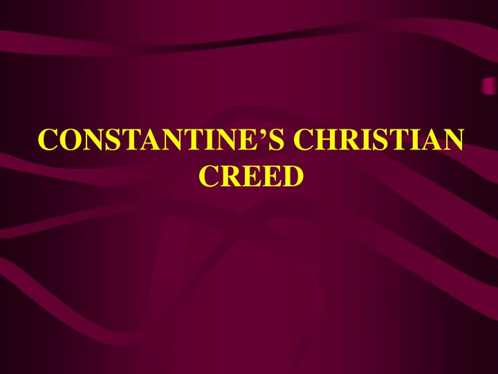 CONSTANTINE'S CHRISTIAN CREED
