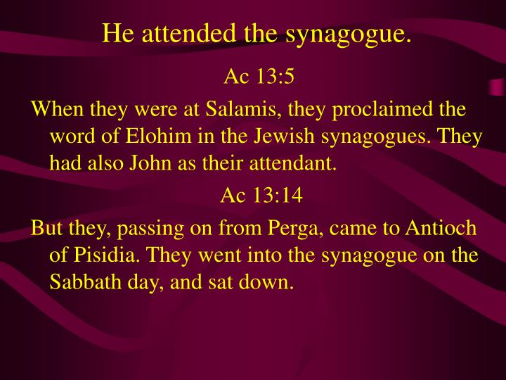 He attended the synagogue.