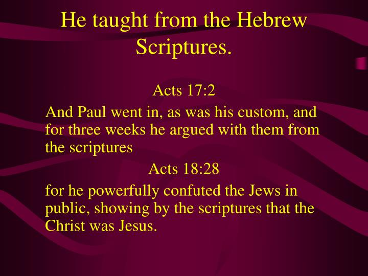 He taught from the Hebrew Scriptures.