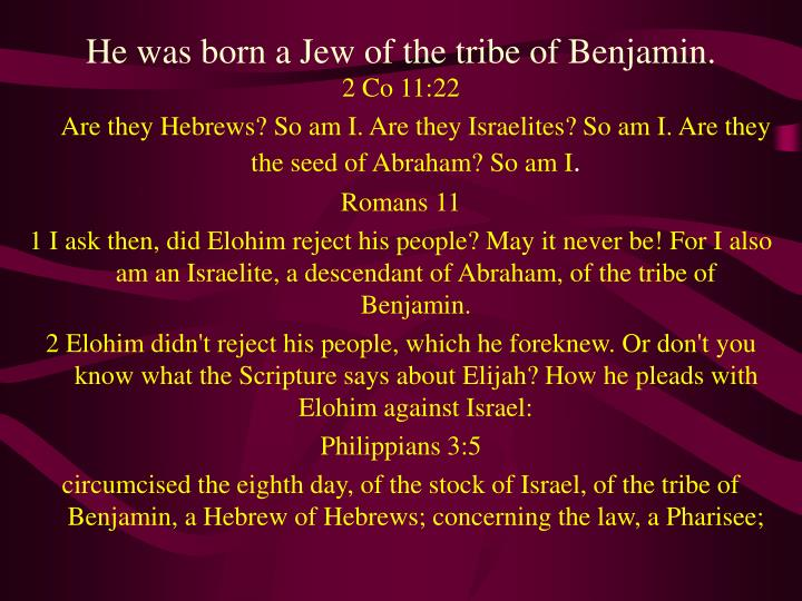 He was born a Jew of the tribe of Benjamin.