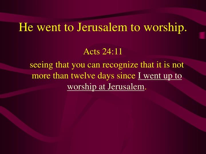 He went to Jerusalem to worship.