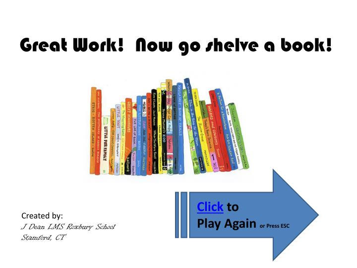 Great Work!  Now go shelve a book!