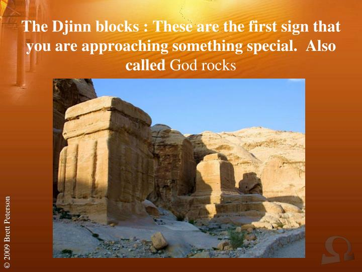 The Djinn blocks : These are the first sign that you are approaching something special.  Also called