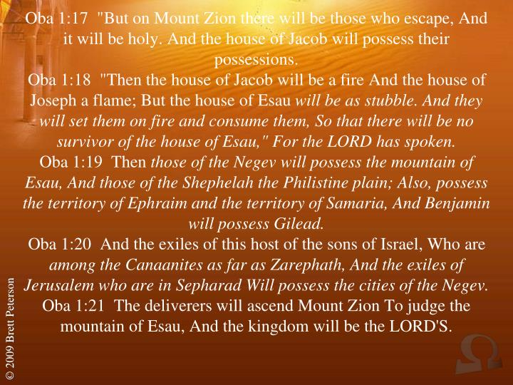 "Oba 1:17  ""But on Mount Zion there will be those who escape, And it will be holy. And the house of Jacob will possess their possessions."