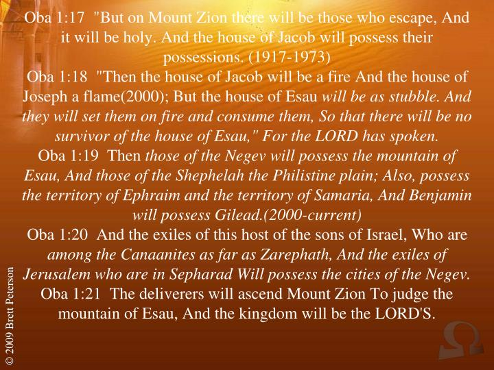 "Oba 1:17  ""But on Mount Zion there will be those who escape, And it will be holy. And the house of Jacob will possess their possessions. (1917-1973)"