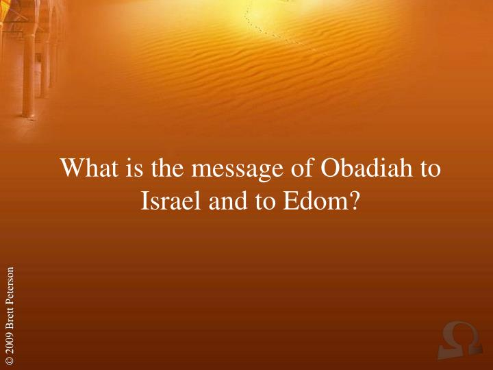 What is the message of Obadiah to Israel and to Edom?