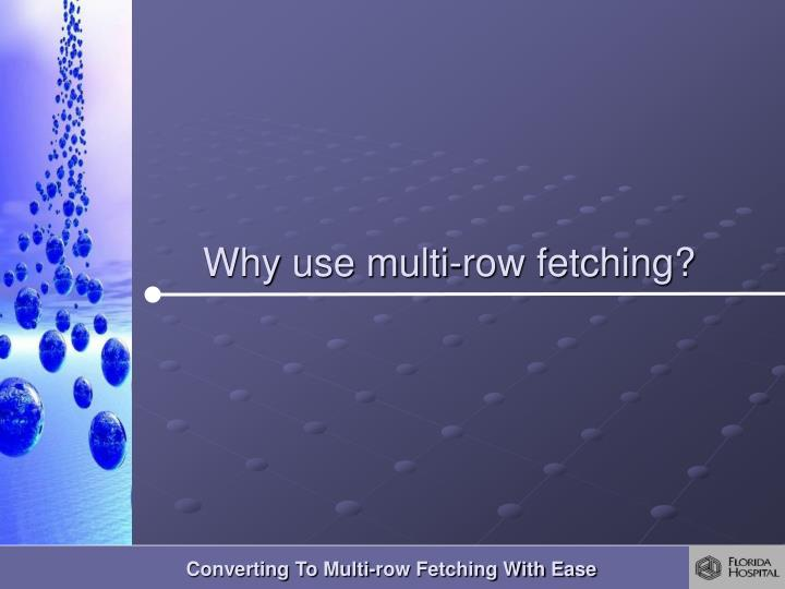 Why use multi-row fetching?