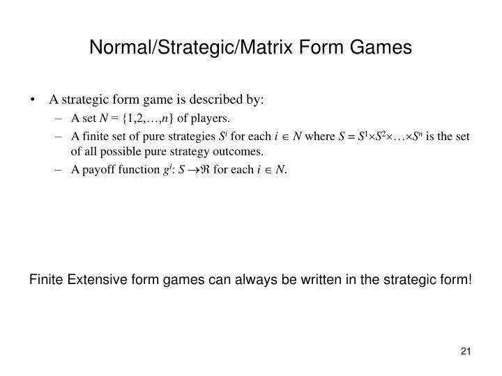 Normal/Strategic/Matrix Form Games