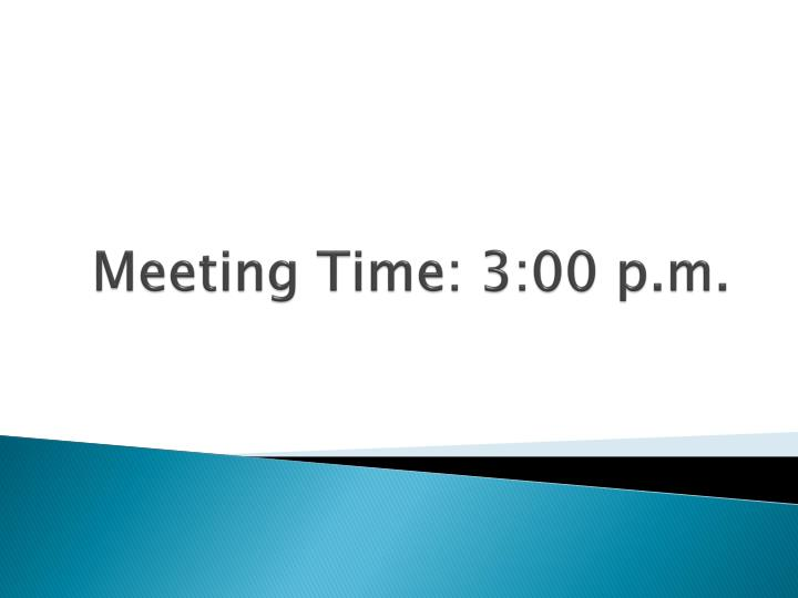 Meeting Time: 3:00 p.m.