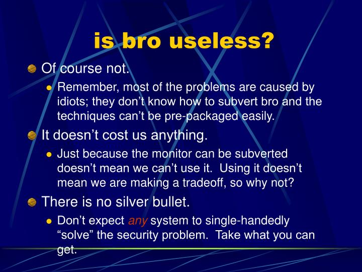 is bro useless?