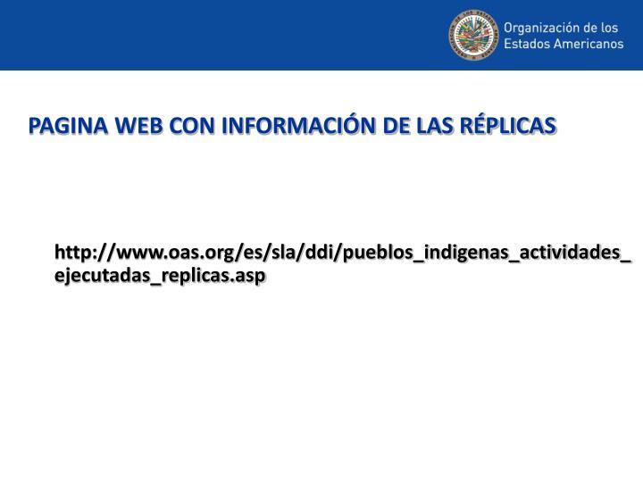 http://www.oas.org/es/sla/ddi/pueblos_indigenas_actividades_ejecutadas_replicas.asp
