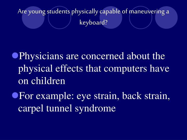 Are young students physically capable of maneuvering a keyboard?