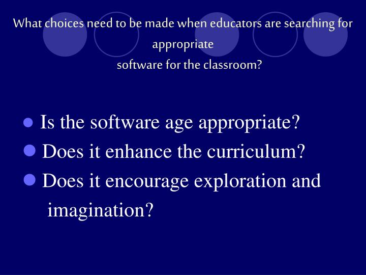 What choices need to be made when educators are searching for appropriate