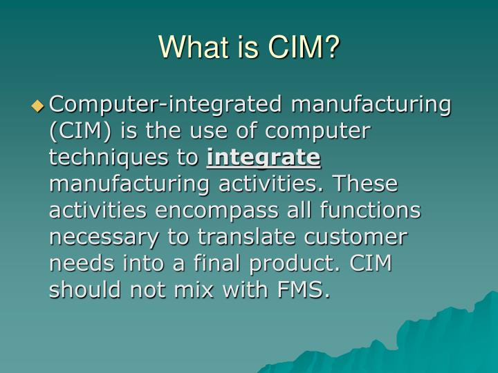 What is CIM?