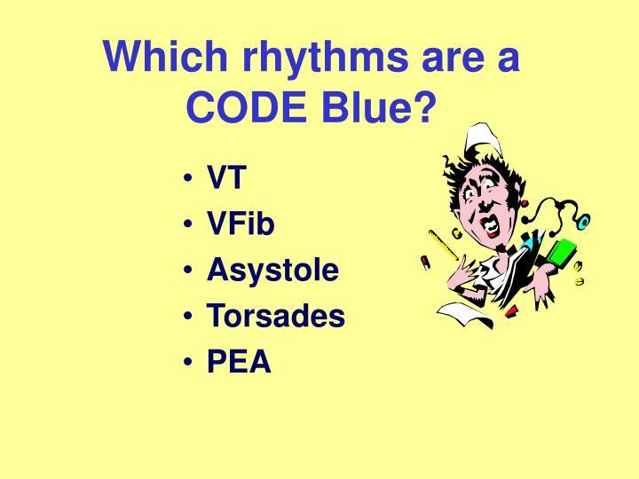 Which rhythms are a CODE Blue?