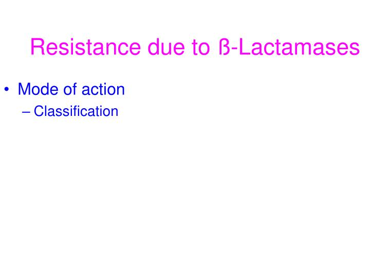 Resistance due to ß-Lactamases