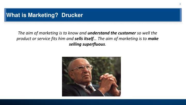 What is Marketing?  Drucker