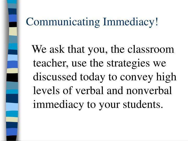 Communicating Immediacy!