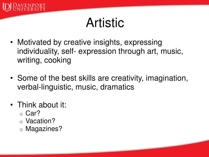 Motivated by creative insights, expressing individuality, self- expression through art, music, writing, cooking