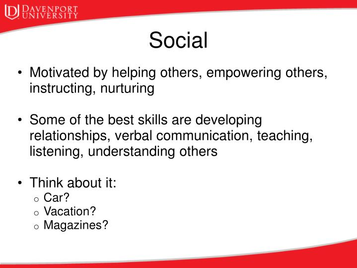 Motivated by helping others, empowering others, instructing, nurturing