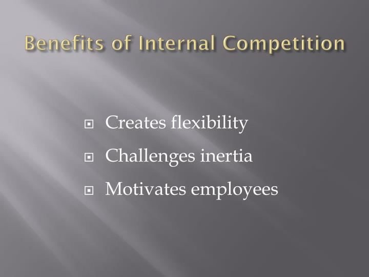 Benefits of Internal Competition