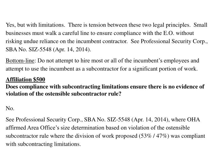 Yes, but with limitations.  There is tension between these two legal principles.  Small businesses must walk a careful line to ensure compliance with the E.O. without risking undue reliance on the incumbent contractor.  See Professional Security Corp., SBA No. SIZ-5548 (Apr. 14, 2014).