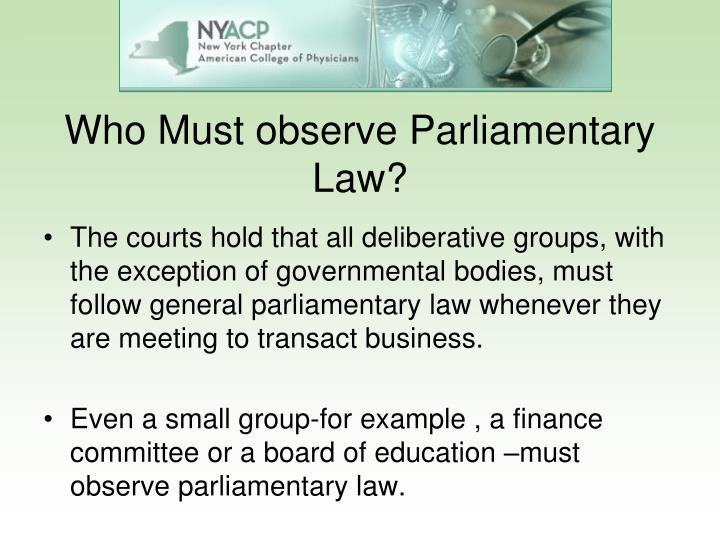 Who Must observe Parliamentary Law?