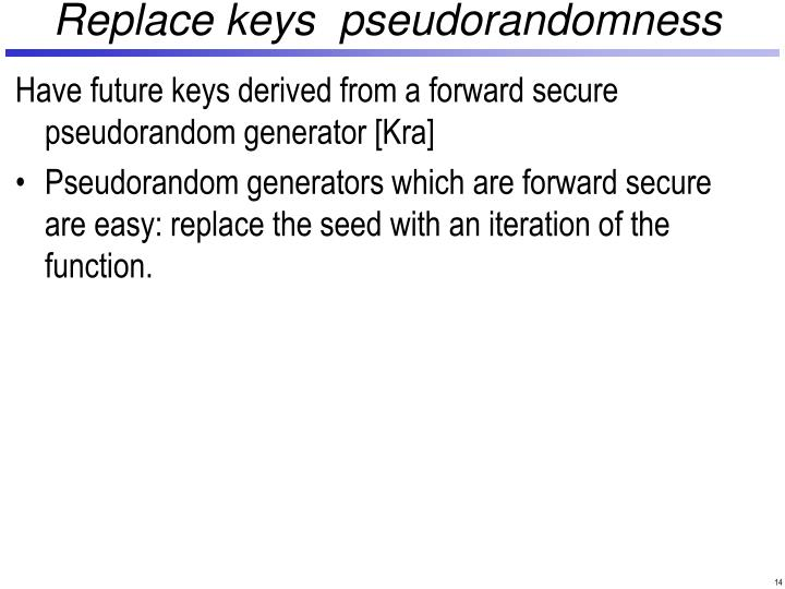 Replace keys  pseudorandomness