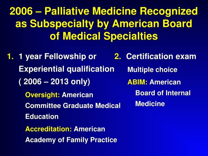 2006 – Palliative Medicine Recognized as Subspecialty by American Board