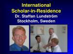 international scholar in residence dr staffan lundstr m stockholm sweden