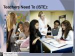 teachers need to iste