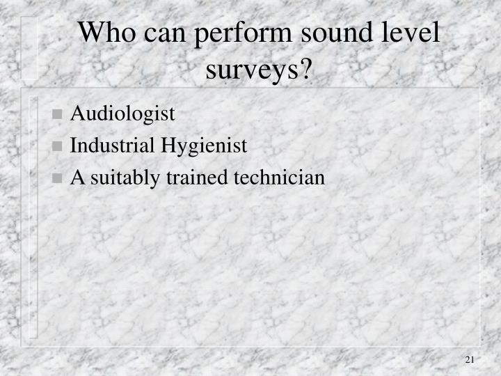 Who can perform sound level surveys?