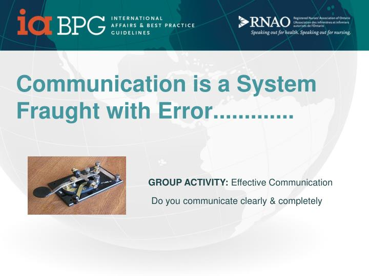 Communication is a System Fraught with Error.............