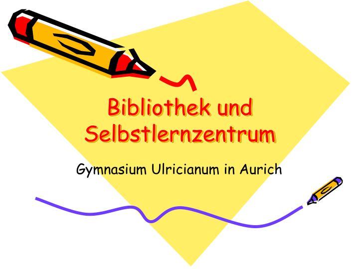 Bibliothek und Selbstlernzentrum