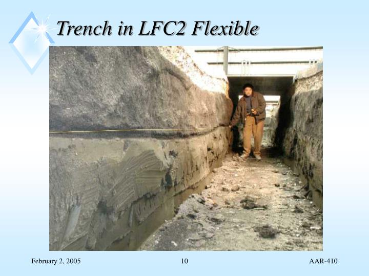 Trench in LFC2 Flexible