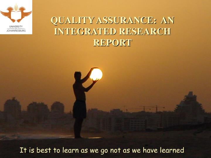 QUALITY ASSURANCE:  AN INTEGRATED RESEARCH REPORT