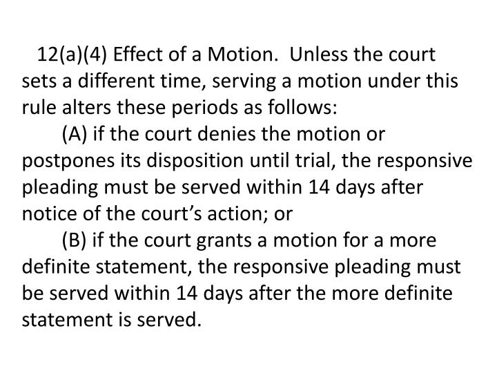 12(a)(4) Effect of a Motion. Unless the court sets a different time, serving a motion under this rule alters these periods as follows: