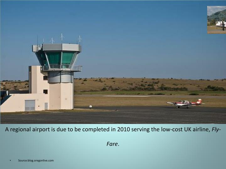 A regional airport is due to be completed in 2010 serving the low-cost UK airline,