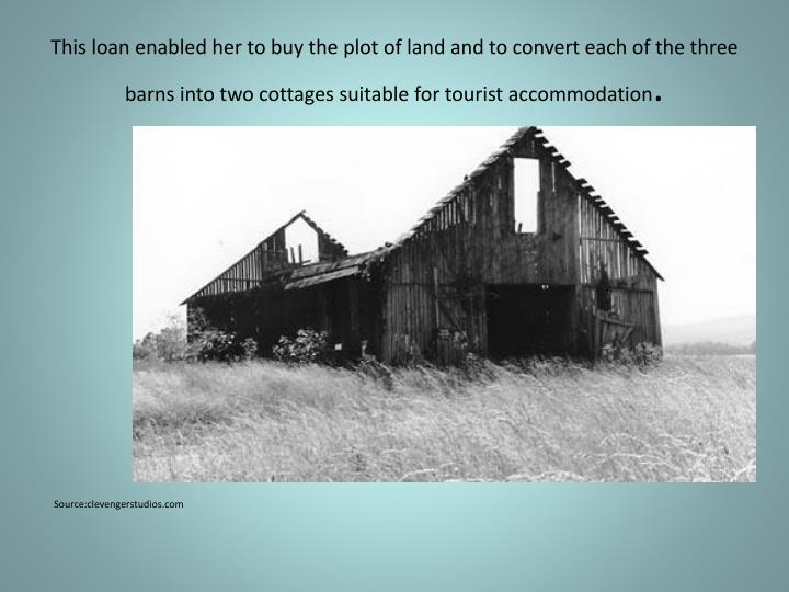 This loan enabled her to buy the plot of land and to convert each of the three barns into two cottages suitable for tourist accommodation