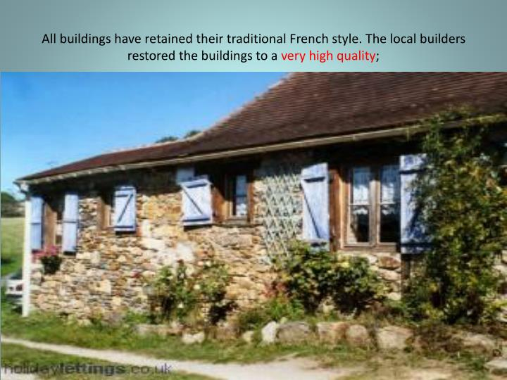 All buildings have retained their traditional French style. The local builders restored the buildings to a