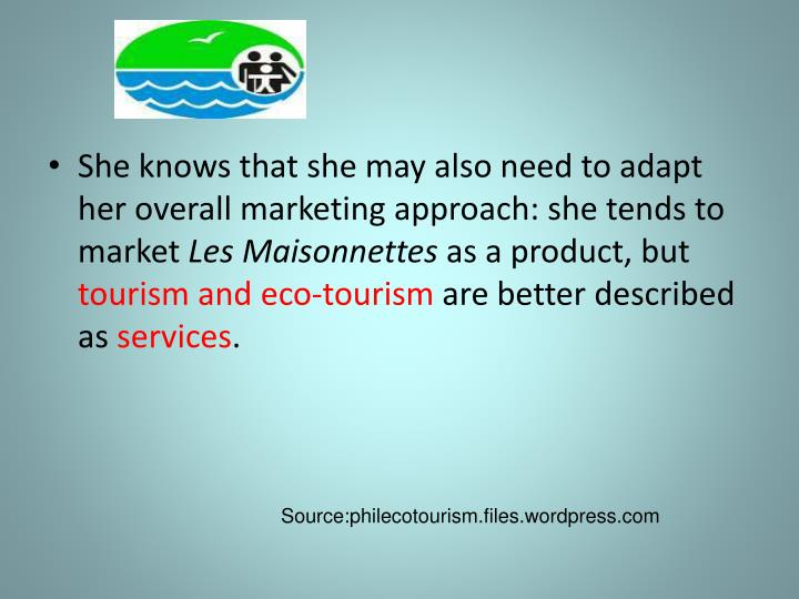 She knows that she may also need to adapt her overall marketing approach: she tends to market