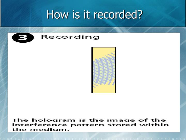 How is it recorded?