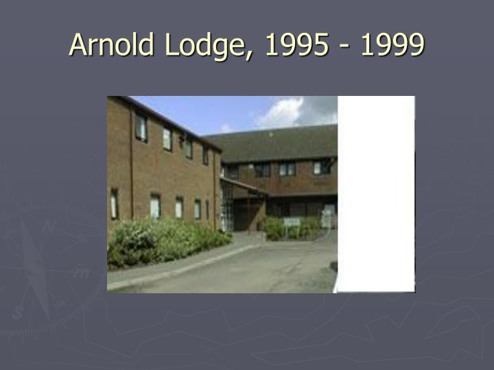 Arnold Lodge, 1995 - 1999