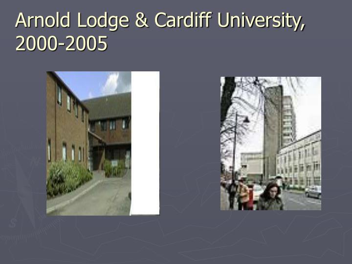 Arnold Lodge & Cardiff University,