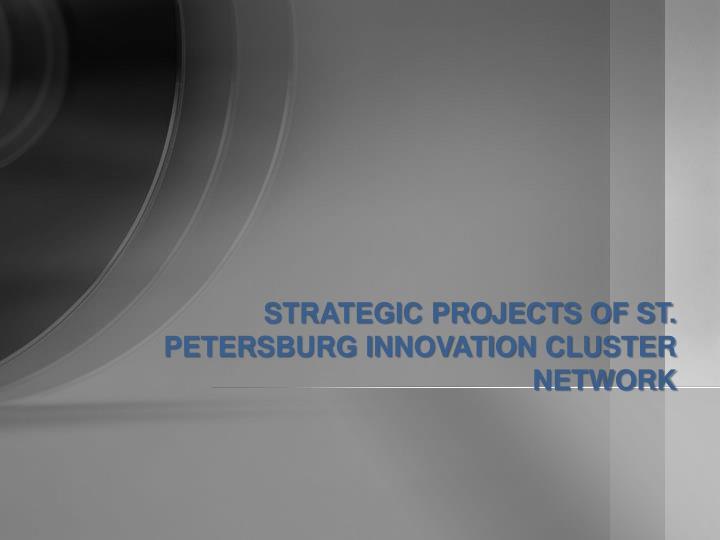 STRATEGIC PROJECTS OF ST. PETERSBURG INNOVATION CLUSTER NETWORK