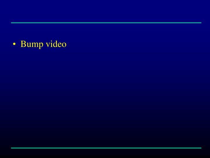 Bump video